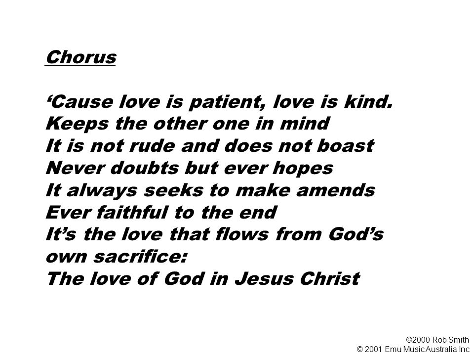 'Cause love is patient, love is kind. Keeps the other one in mind