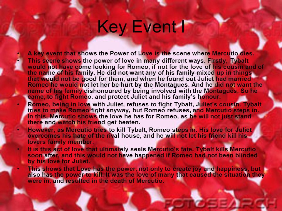 Key Event I A key event that shows the Power of Love is the scene where Mercutio dies.