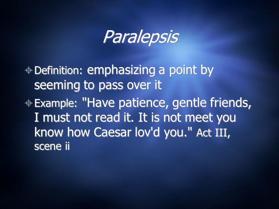 Paralepsis Definition: emphasizing a point by seeming to pass over it
