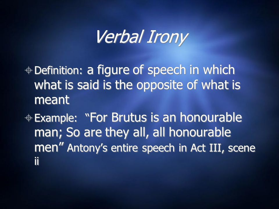 Verbal Irony Definition: a figure of speech in which what is said is the opposite of what is meant.