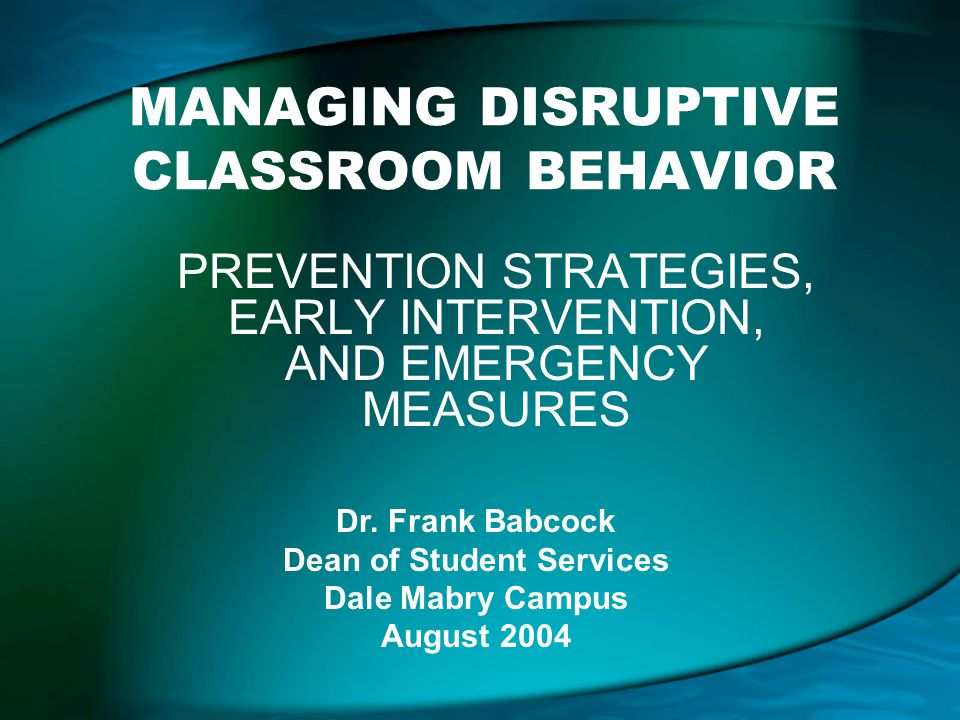 MANAGING DISRUPTIVE CLASSROOM BEHAVIOR