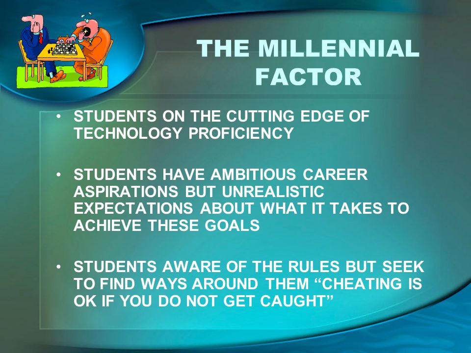 THE MILLENNIAL FACTOR STUDENTS ON THE CUTTING EDGE OF TECHNOLOGY PROFICIENCY.