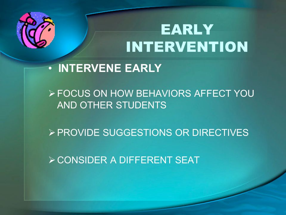 EARLY INTERVENTION INTERVENE EARLY