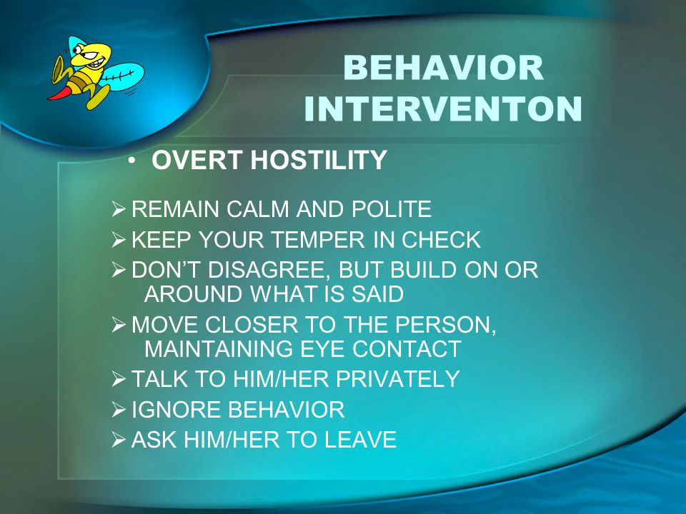 BEHAVIOR INTERVENTON OVERT HOSTILITY REMAIN CALM AND POLITE
