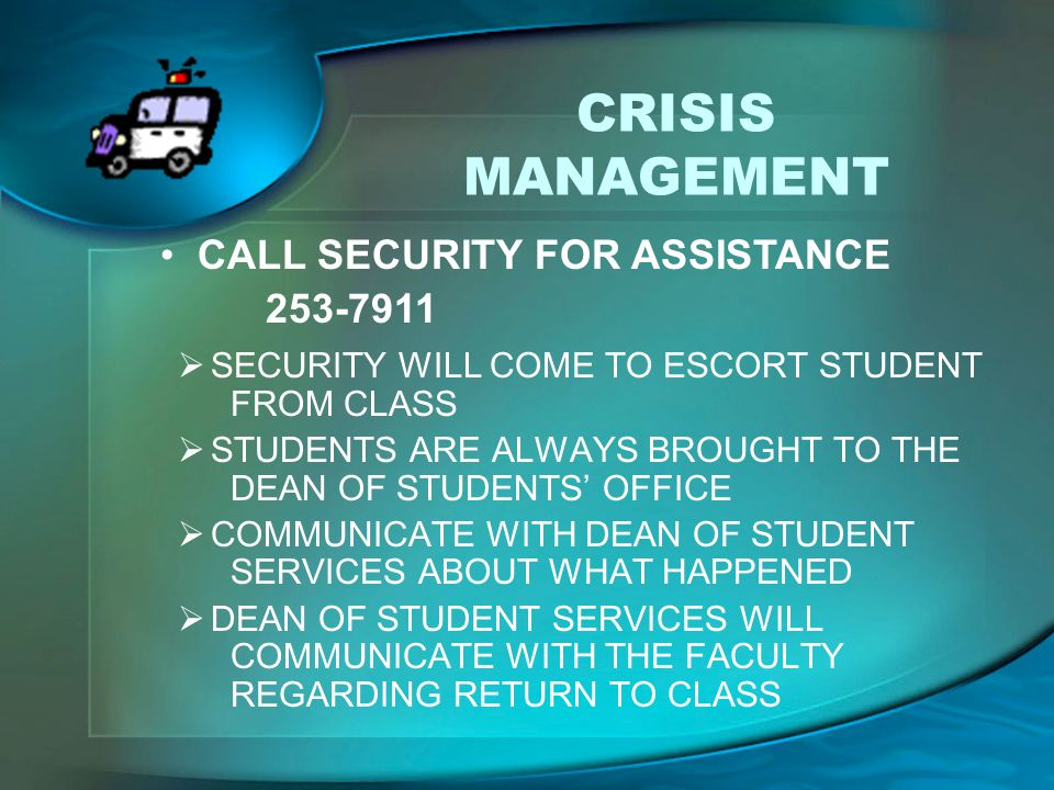 CRISIS MANAGEMENT CALL SECURITY FOR ASSISTANCE 253-7911