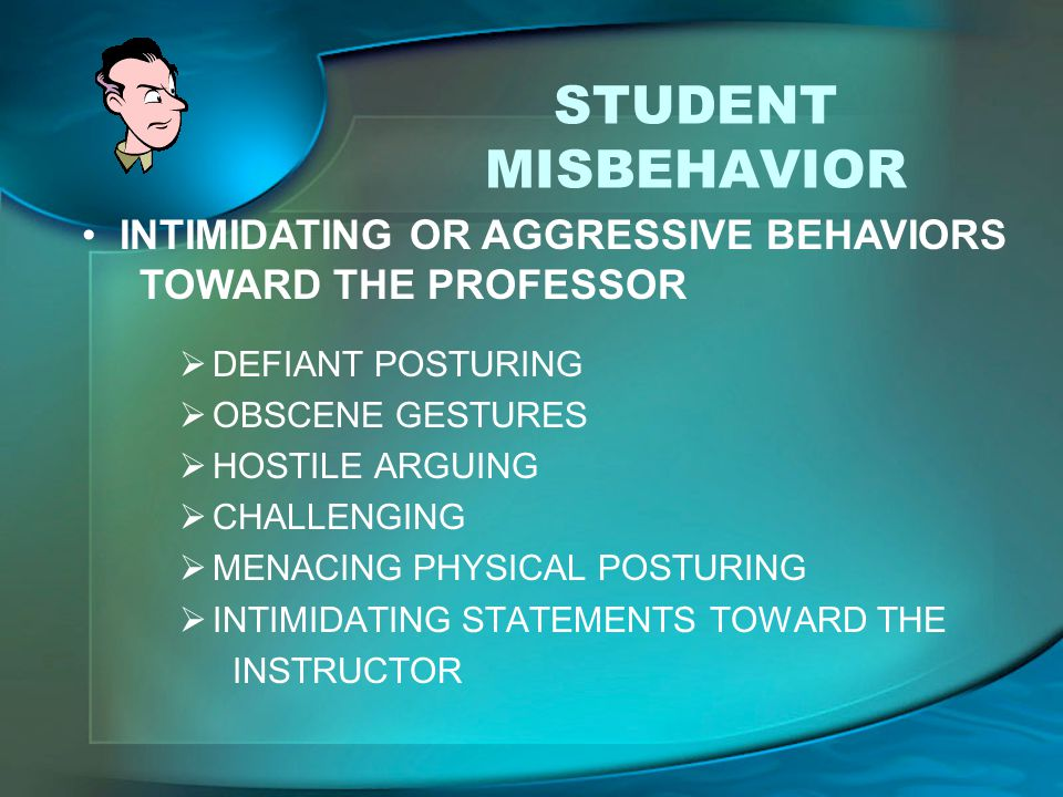STUDENT MISBEHAVIOR INTIMIDATING OR AGGRESSIVE BEHAVIORS