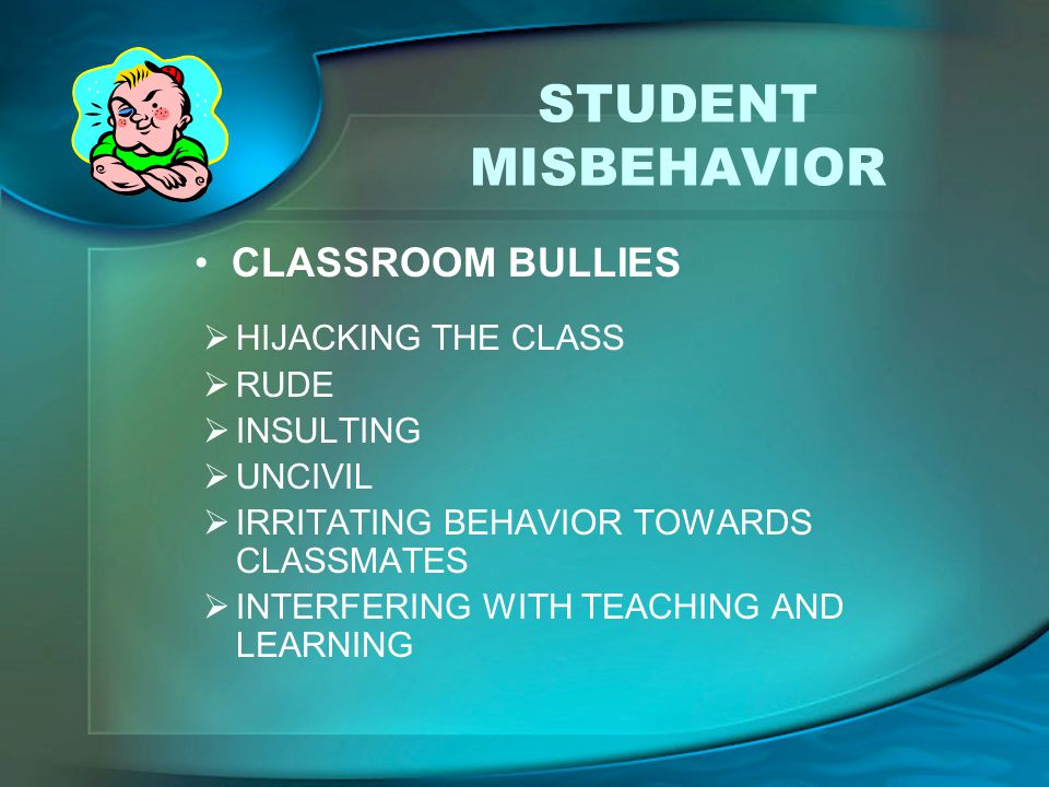 STUDENT MISBEHAVIOR CLASSROOM BULLIES HIJACKING THE CLASS RUDE