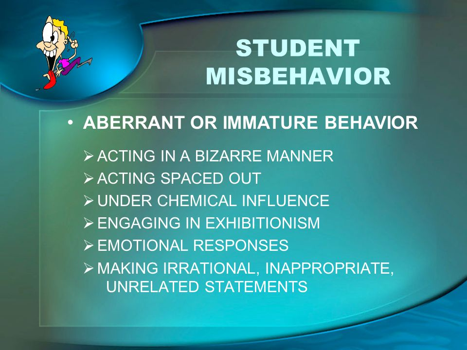 STUDENT MISBEHAVIOR ABERRANT OR IMMATURE BEHAVIOR