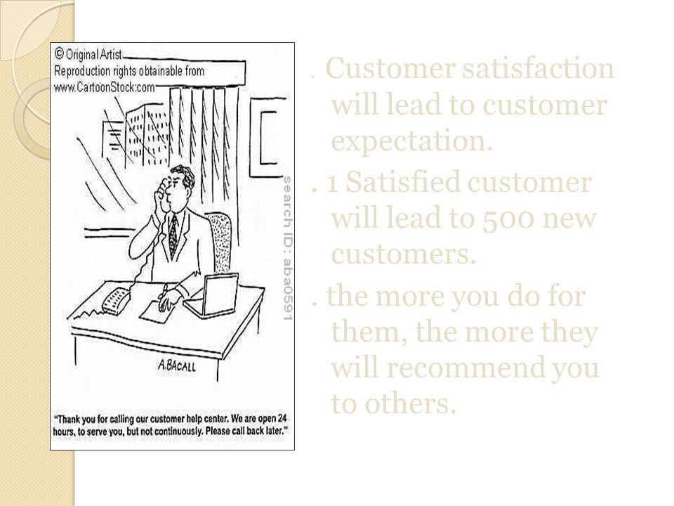 . 1 Satisfied customer will lead to 500 new customers.