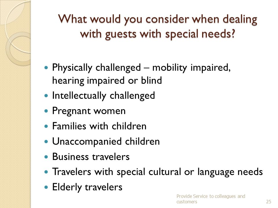 What would you consider when dealing with guests with special needs