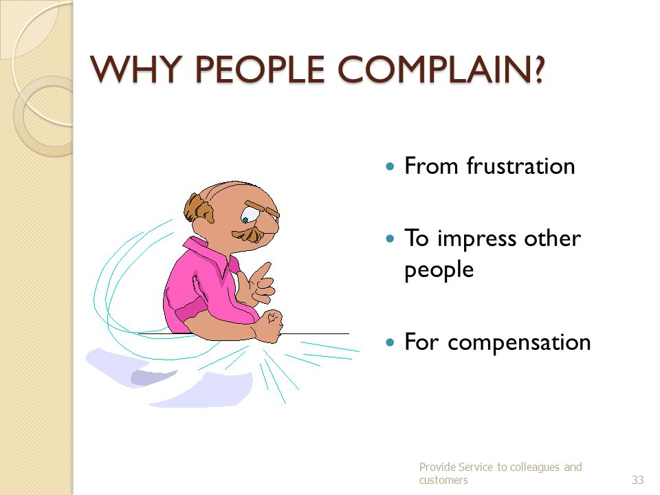 WHY PEOPLE COMPLAIN From frustration To impress other people