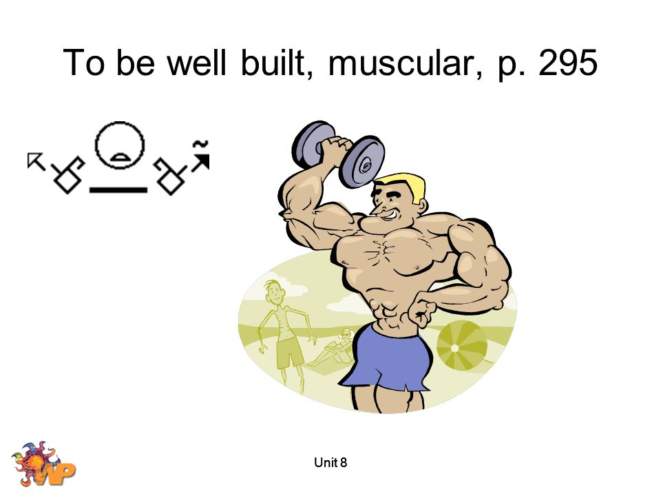 To be well built, muscular, p. 295