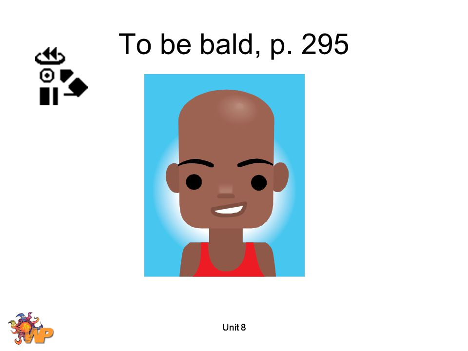 To be bald, p. 295 Unit 8 Unit 8 Unit 8