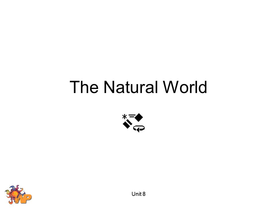 The Natural World Unit 8 Unit 8
