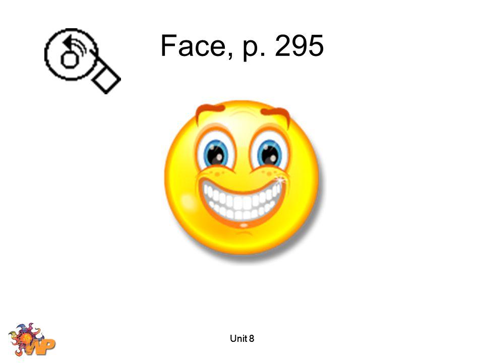 Face, p. 295 Unit 8 Unit 8 Unit 8