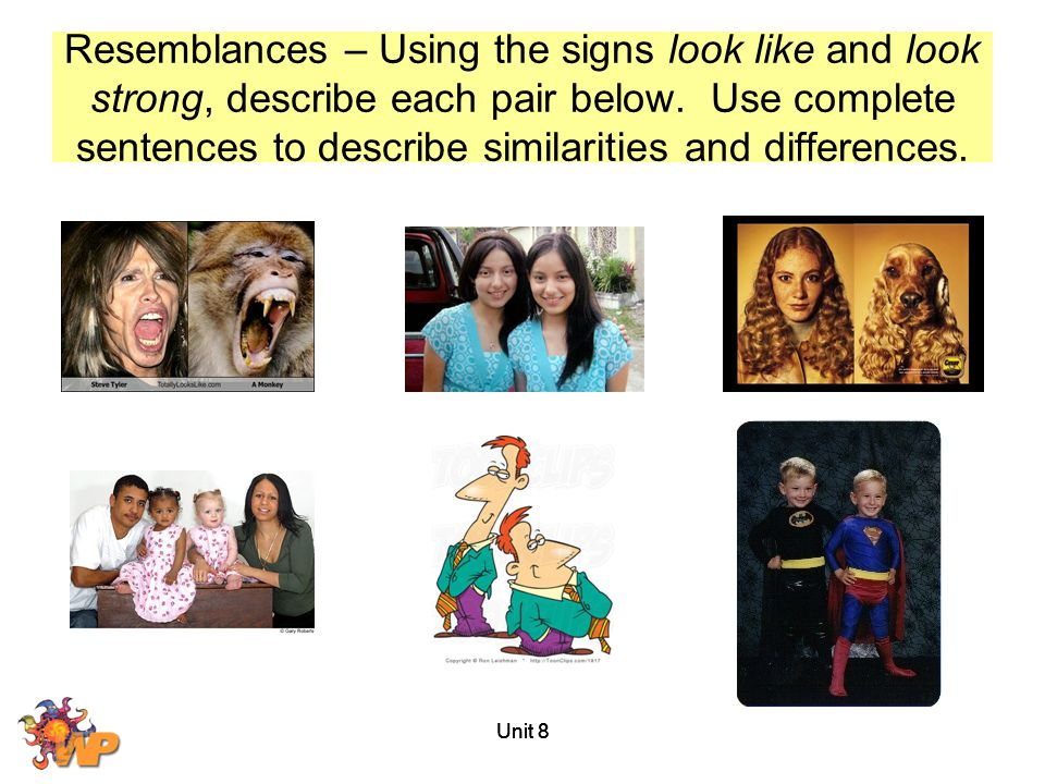 Resemblances – Using the signs look like and look strong, describe each pair below. Use complete sentences to describe similarities and differences.