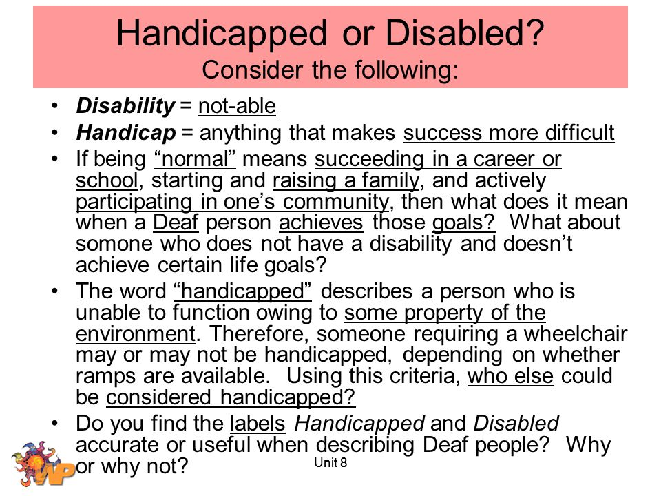 Handicapped or Disabled Consider the following: