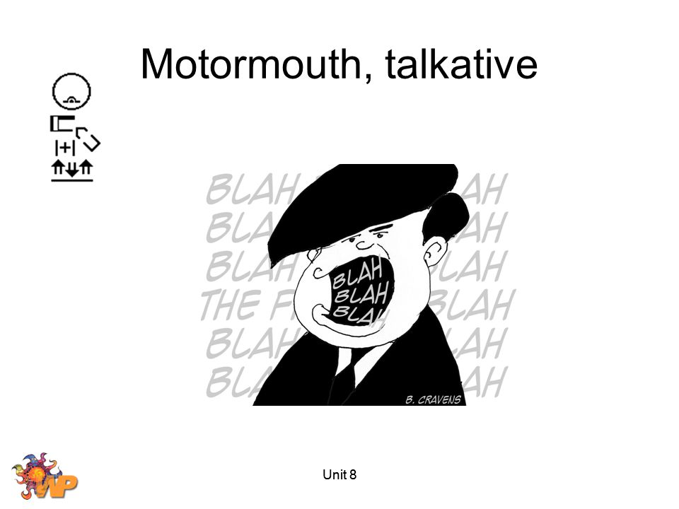 Motormouth, talkative Unit 8 Unit 8
