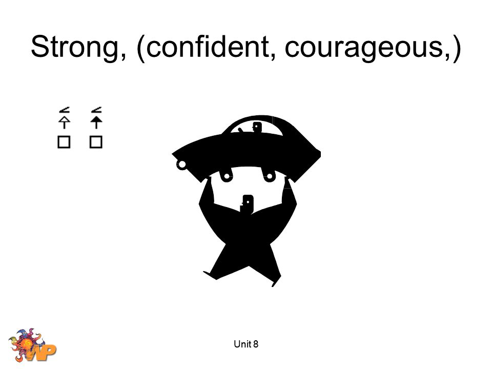 Strong, (confident, courageous,)