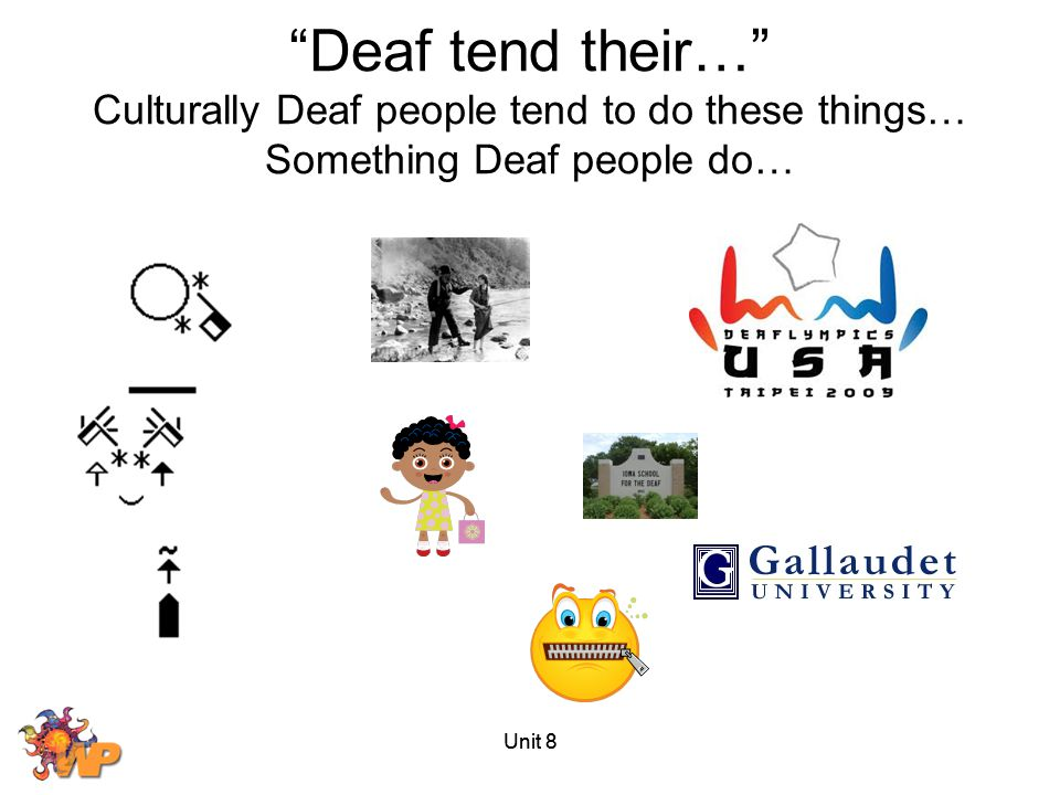 Deaf tend their… Culturally Deaf people tend to do these things… Something Deaf people do…