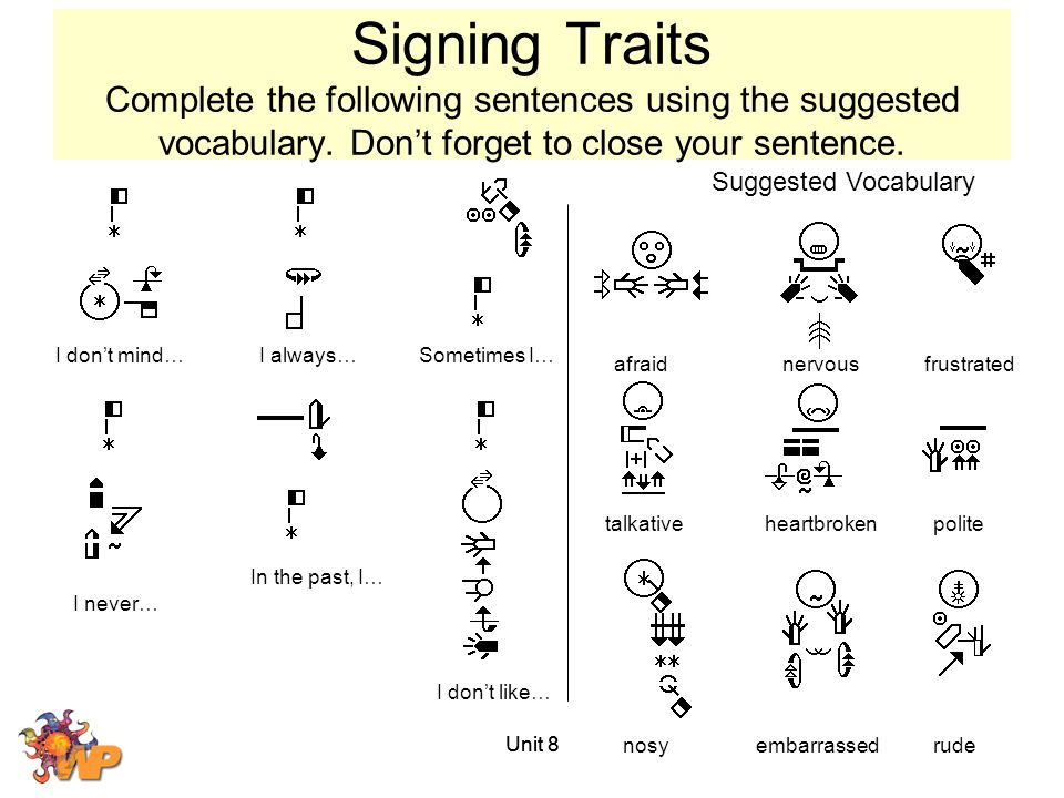 Signing Traits Complete the following sentences using the suggested vocabulary. Don't forget to close your sentence.