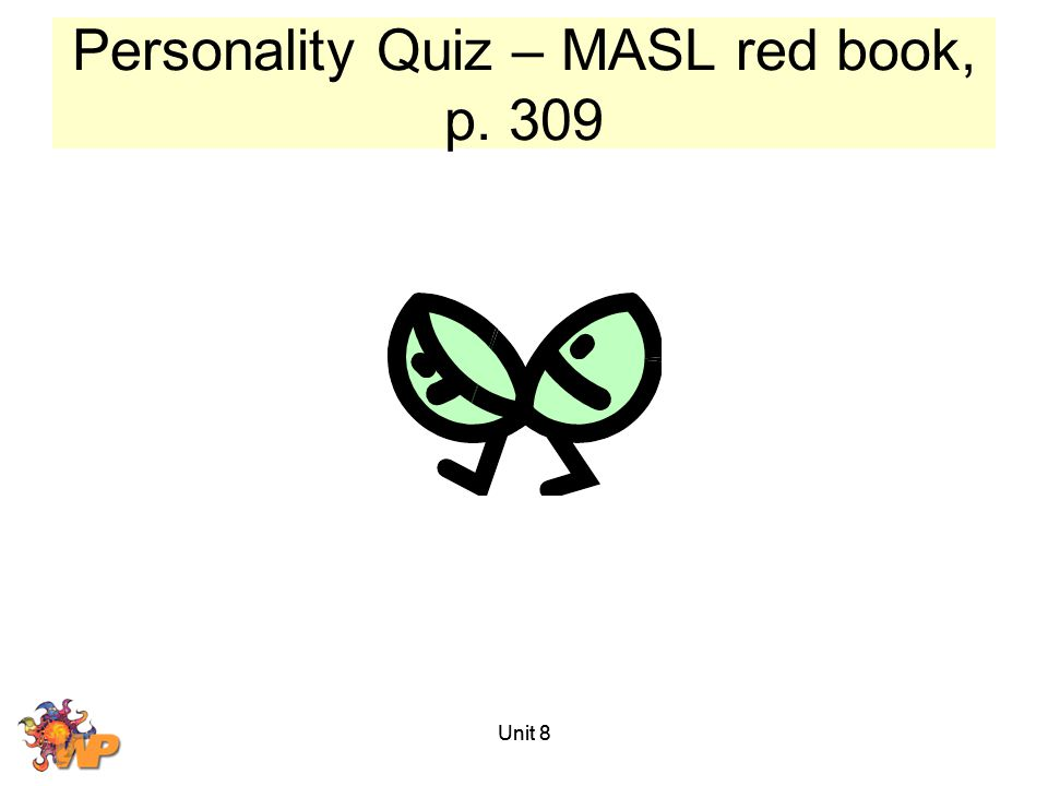 Personality Quiz – MASL red book, p. 309