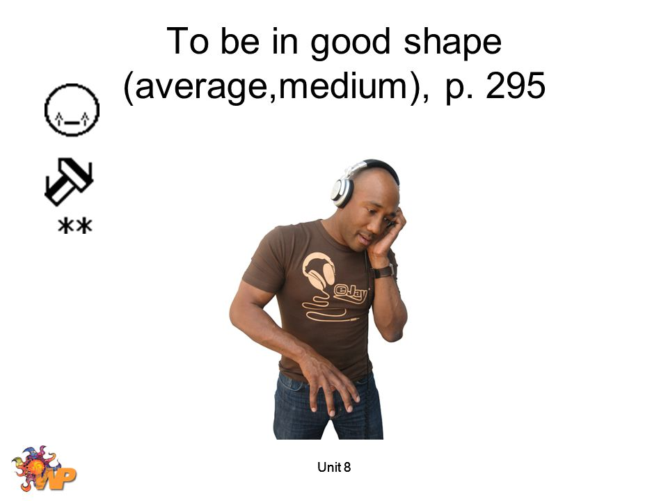 To be in good shape (average,medium), p. 295