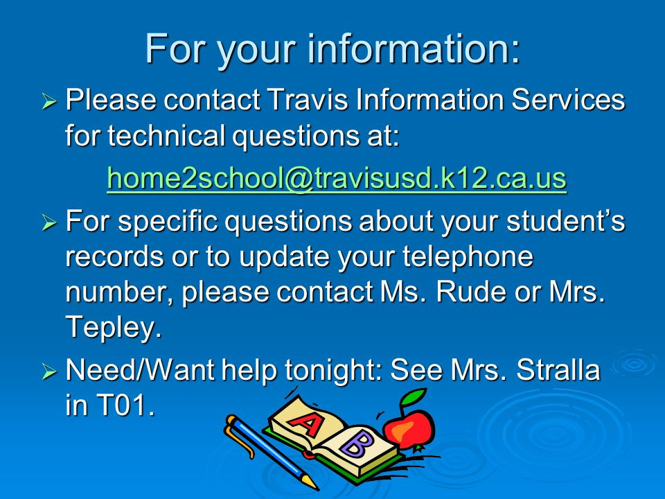 For your information: Please contact Travis Information Services for technical questions at: home2school@travisusd.k12.ca.us.