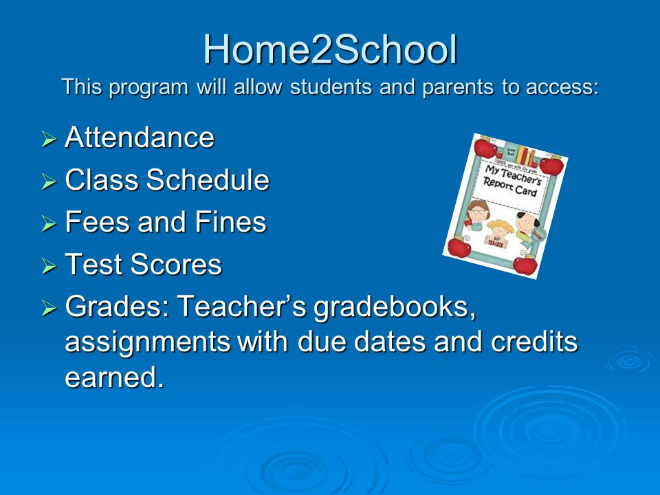 Home2School This program will allow students and parents to access: