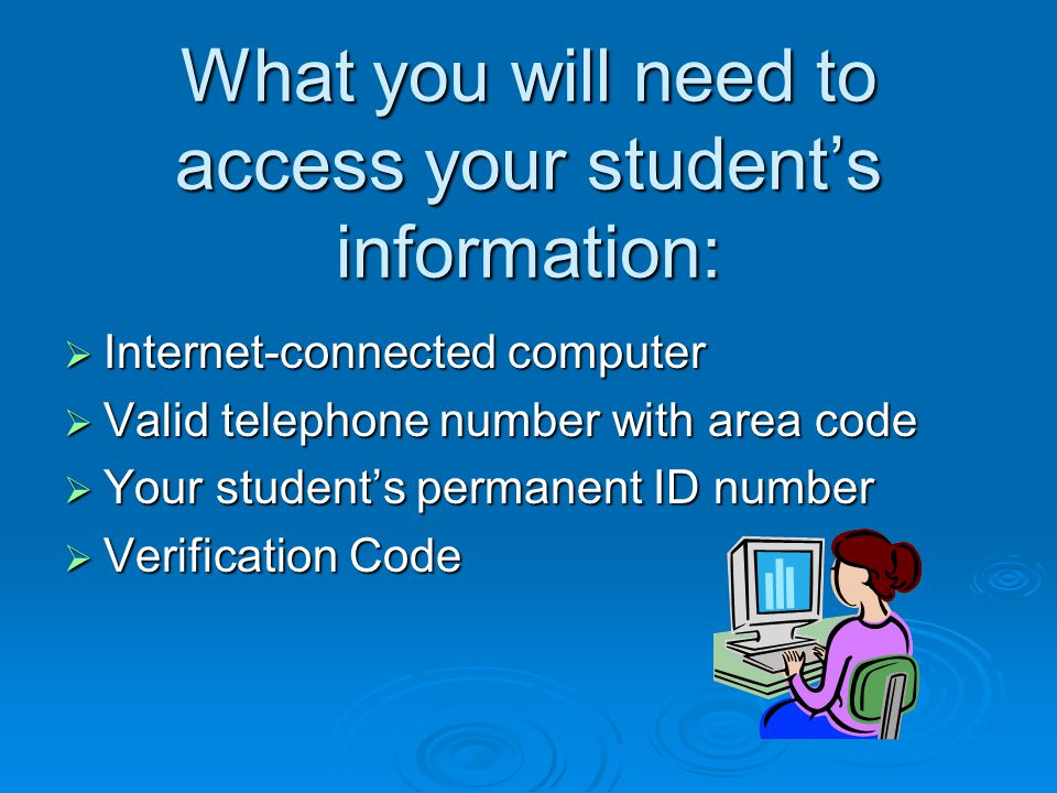 What you will need to access your student's information: