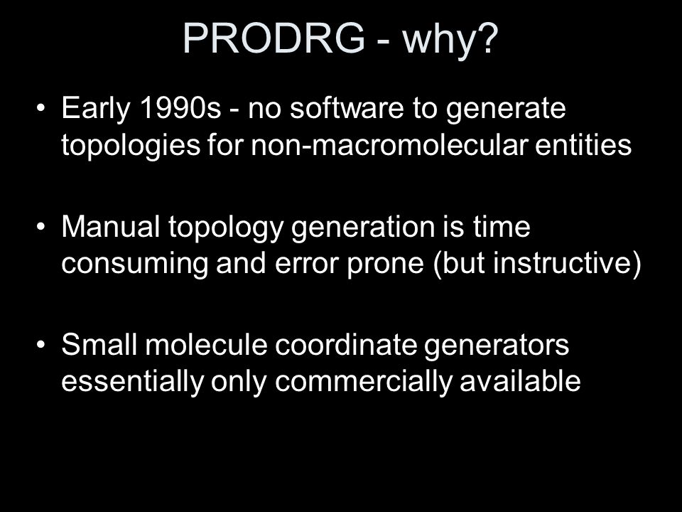 PRODRG - why Early 1990s - no software to generate topologies for non-macromolecular entities.