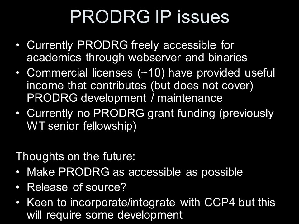 PRODRG IP issues Currently PRODRG freely accessible for academics through webserver and binaries.