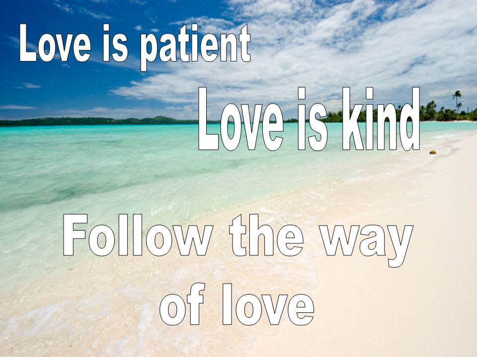 Love is patient Love is kind Follow the way of love