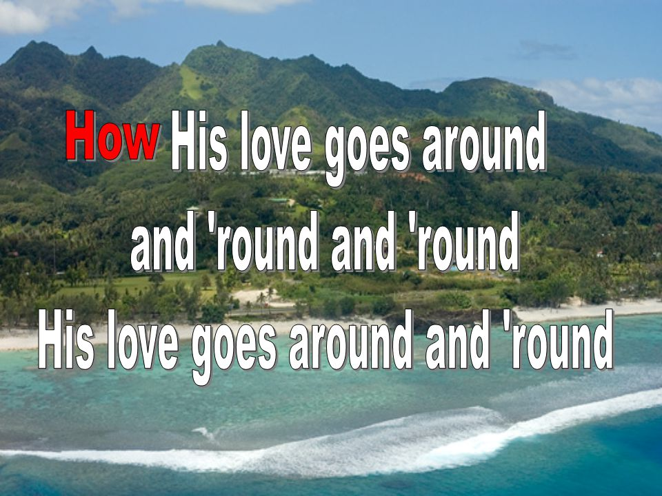 His love goes around and round