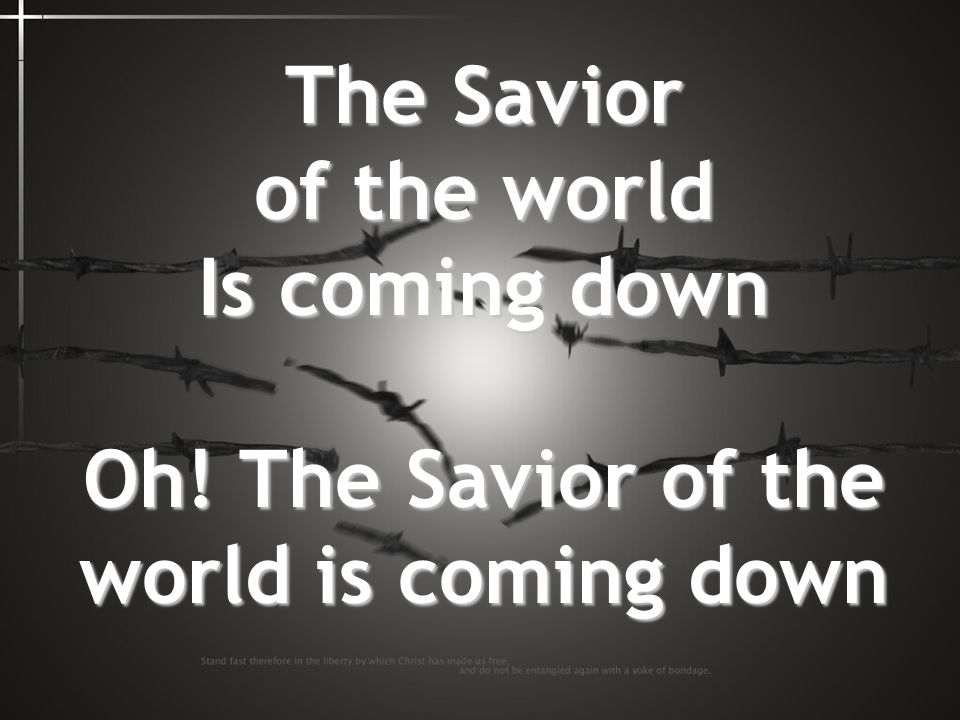 Oh! The Savior of the world is coming down