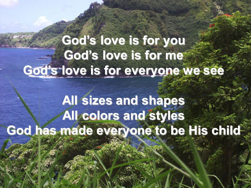 God's love is for everyone we see All sizes and shapes