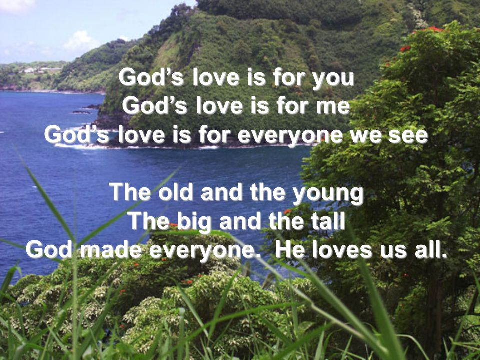 God's love is for everyone we see God made everyone. He loves us all.
