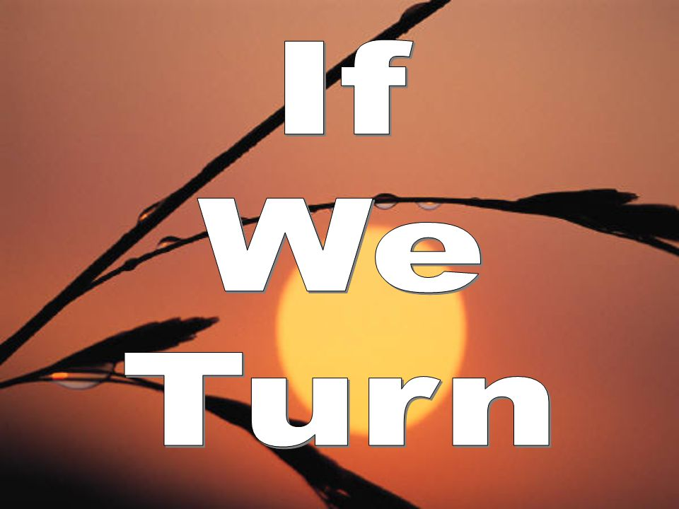 If We Turn