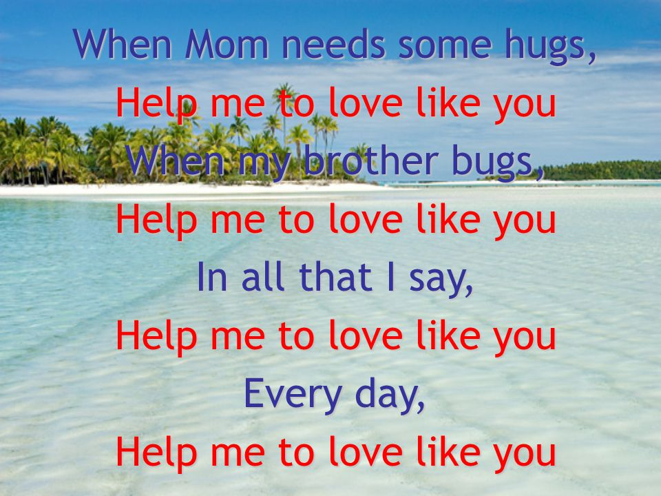 When Mom needs some hugs, Help me to love like you