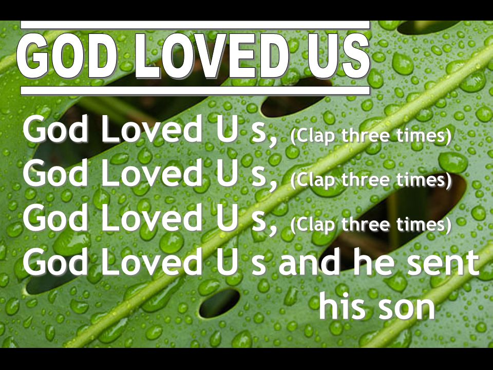God Loved U s, (Clap three times)
