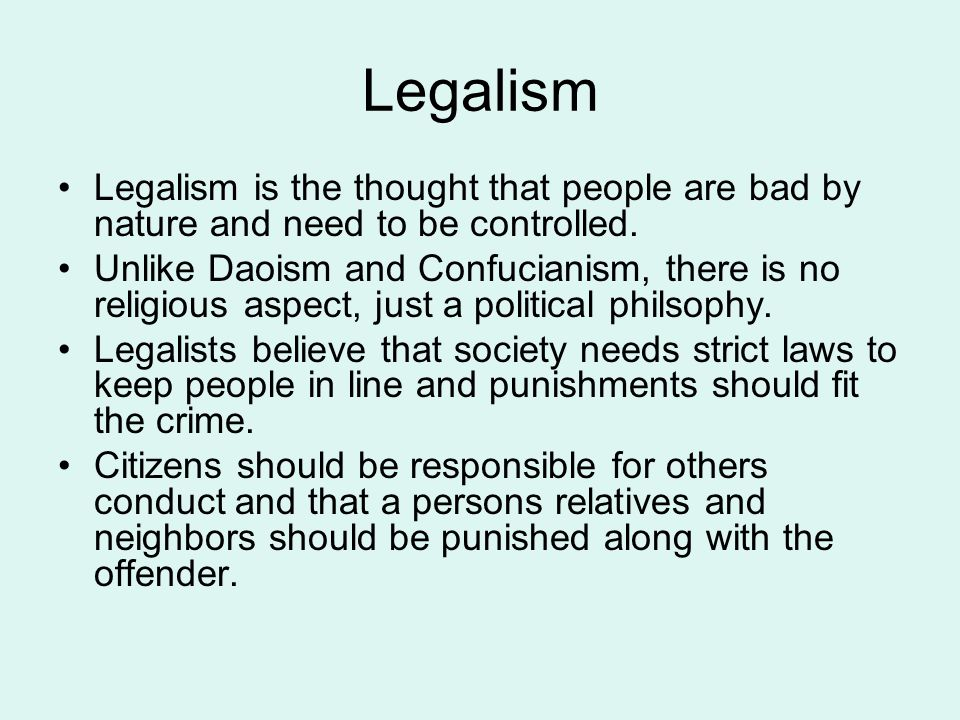 Legalism Legalism is the thought that people are bad by nature and need to be controlled.