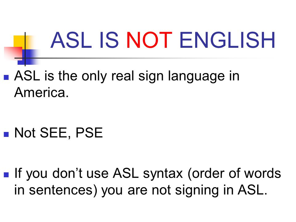 ASL IS NOT ENGLISH ASL is the only real sign language in America.