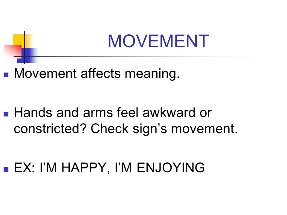 MOVEMENT Movement affects meaning.