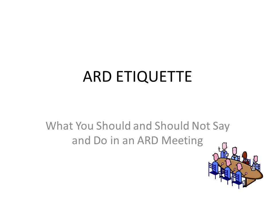 What You Should and Should Not Say and Do in an ARD Meeting