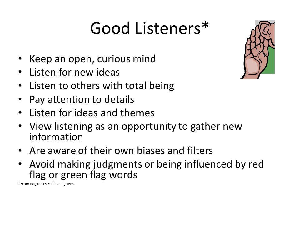 Good Listeners* Keep an open, curious mind Listen for new ideas