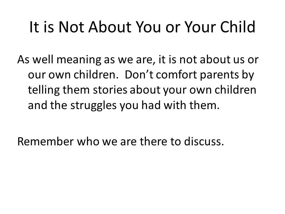It is Not About You or Your Child
