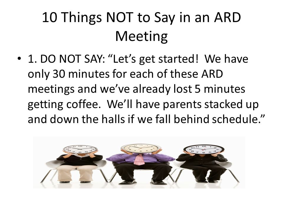 10 Things NOT to Say in an ARD Meeting