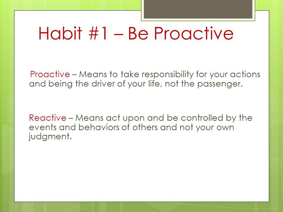 Habit #1 – Be Proactive