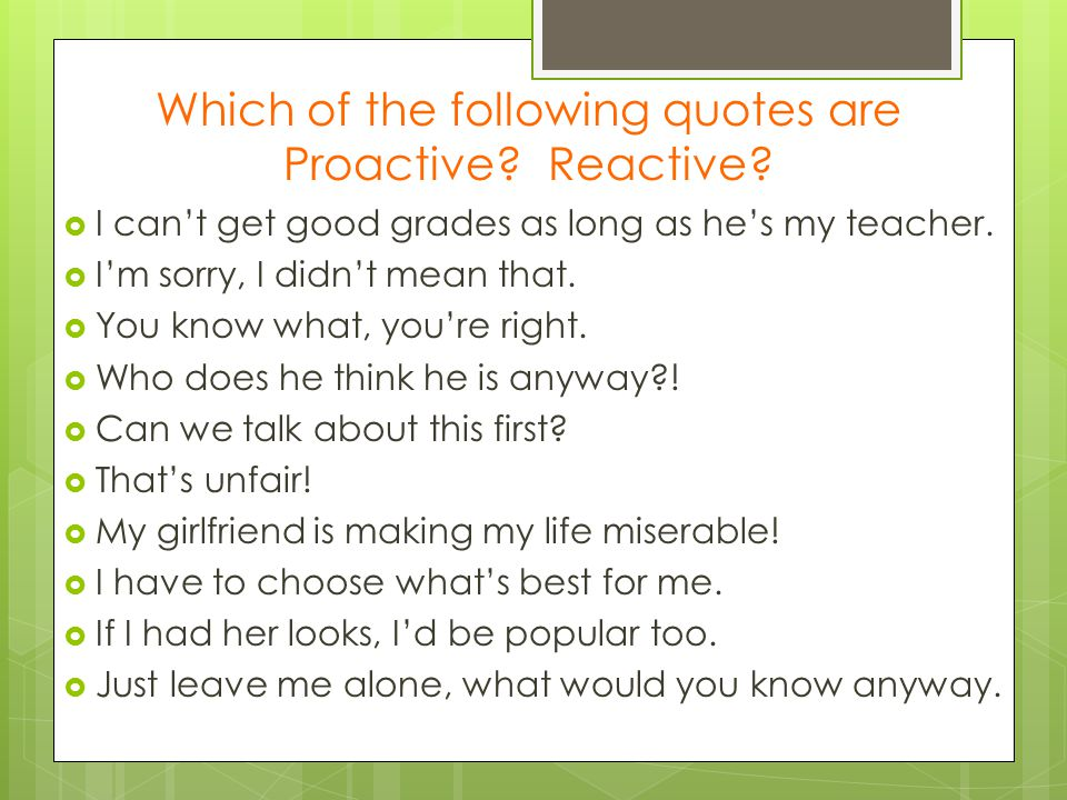 Which of the following quotes are Proactive Reactive