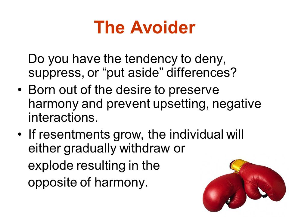 The Avoider Do you have the tendency to deny, suppress, or put aside differences